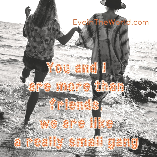 you and i are more than friends were like a really small gang